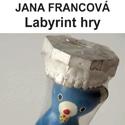 Jana Francová - Labyrint Hry