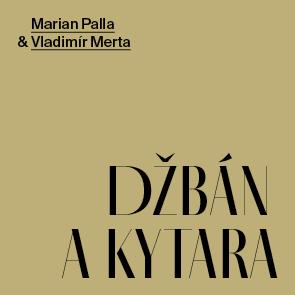 Palla & Merta / DŽBÁN A KYTARA